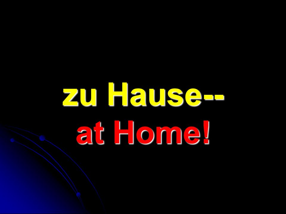 zu Hause-- at Home!