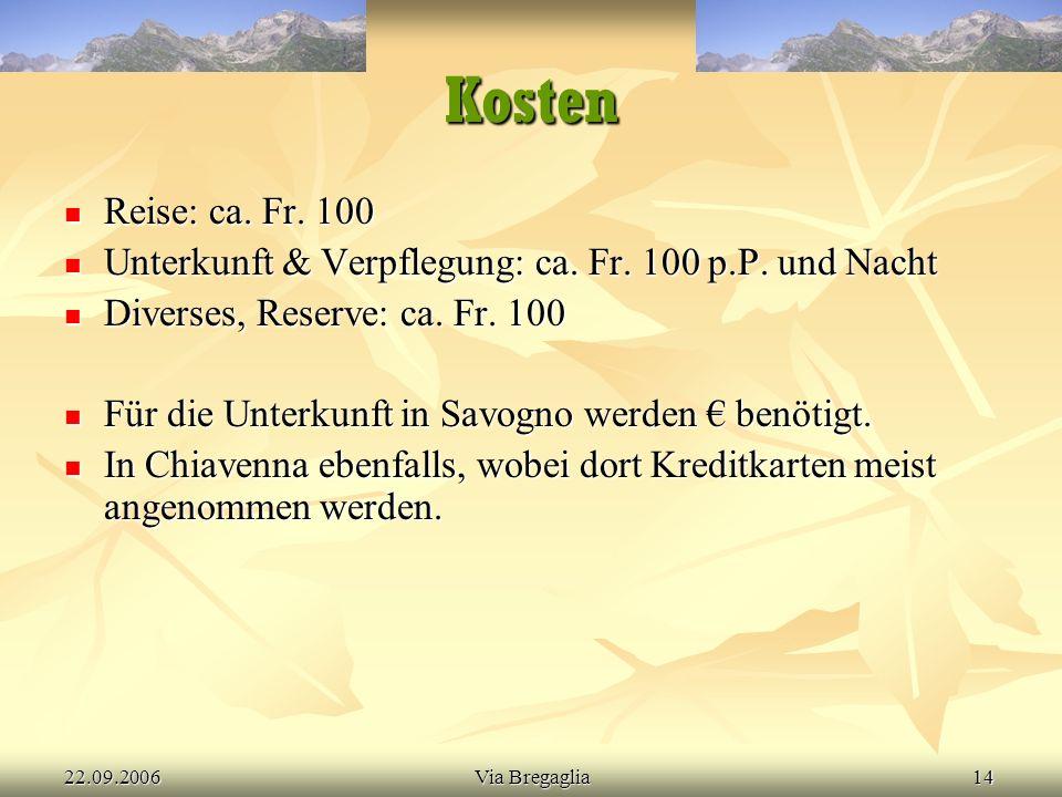 22.09.2006Via Bregaglia14 Kosten Reise: ca. Fr. 100 Reise: ca.