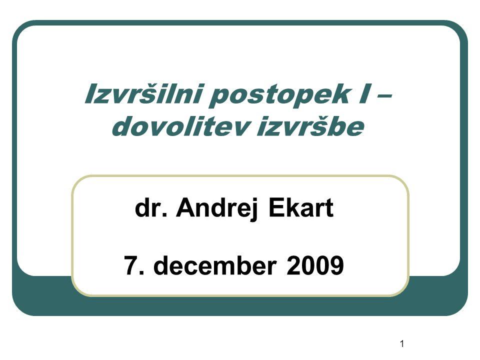 1 Izvršilni postopek I – dovolitev izvršbe dr. Andrej Ekart 7. december 2009