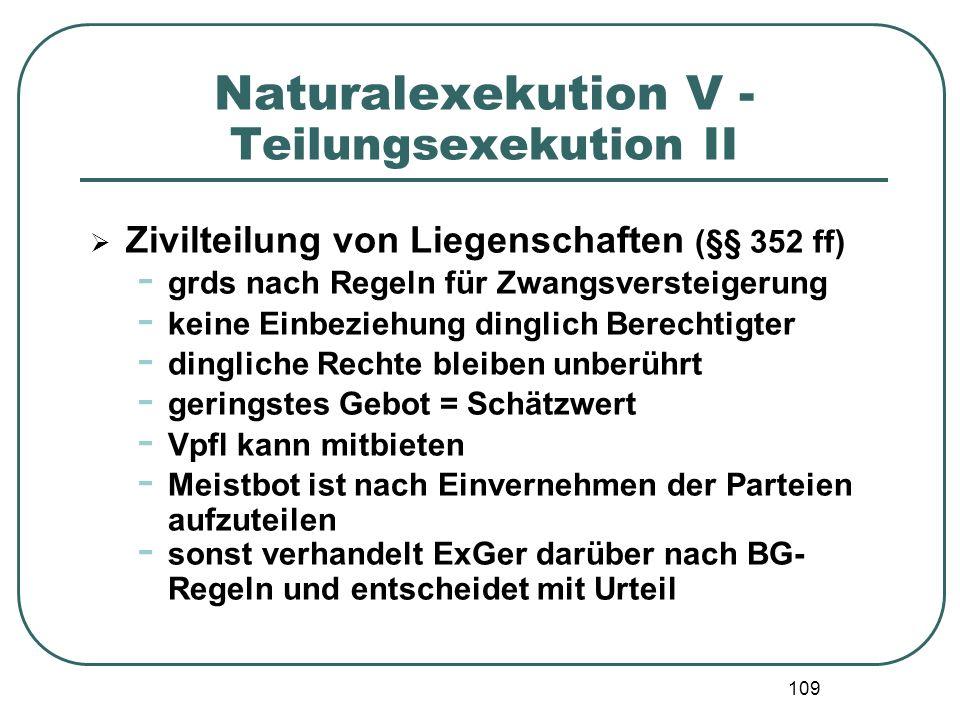 109 Naturalexekution V - Teilungsexekution II  Zivilteilung von Liegenschaften (§§ 352 ff) - grds nach Regeln für Zwangsversteigerung - keine Einbezi
