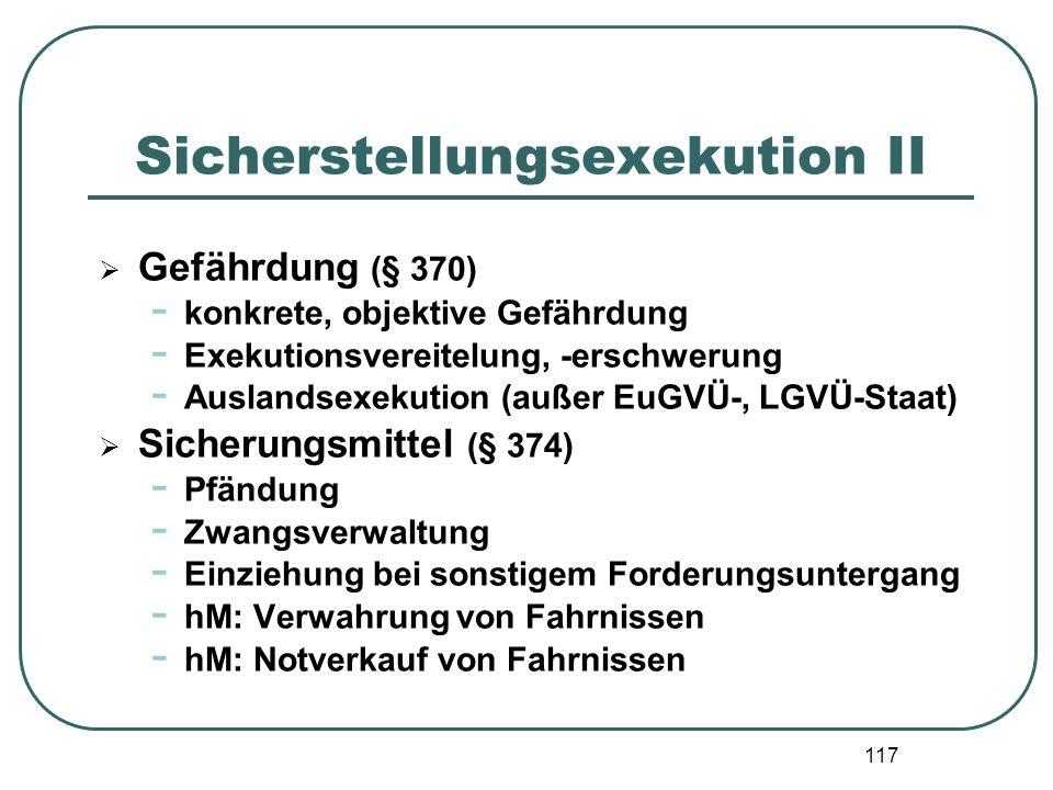 117 Sicherstellungsexekution II  Gefährdung (§ 370) - konkrete, objektive Gefährdung - Exekutionsvereitelung, -erschwerung - Auslandsexekution (außer