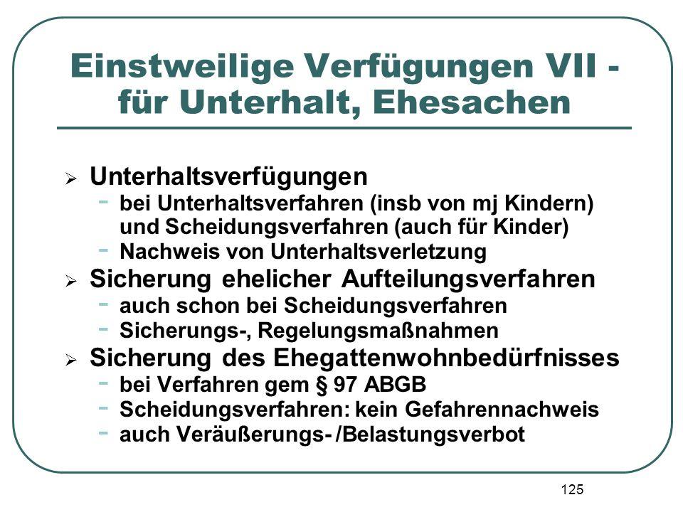 125 Einstweilige Verfügungen VII - für Unterhalt, Ehesachen  Unterhaltsverfügungen - bei Unterhaltsverfahren (insb von mj Kindern) und Scheidungsverf