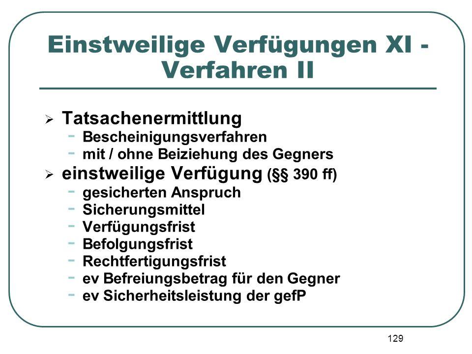 129 Einstweilige Verfügungen XI - Verfahren II  Tatsachenermittlung - Bescheinigungsverfahren - mit / ohne Beiziehung des Gegners  einstweilige Verf