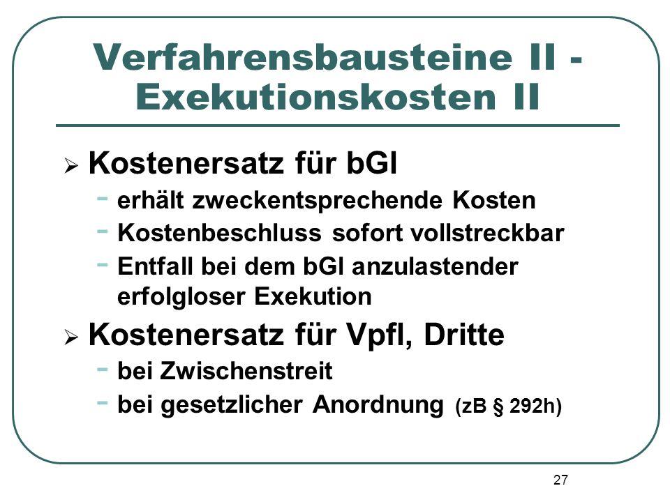 27 Verfahrensbausteine II - Exekutionskosten II  Kostenersatz für bGl - erhält zweckentsprechende Kosten - Kostenbeschluss sofort vollstreckbar - Ent
