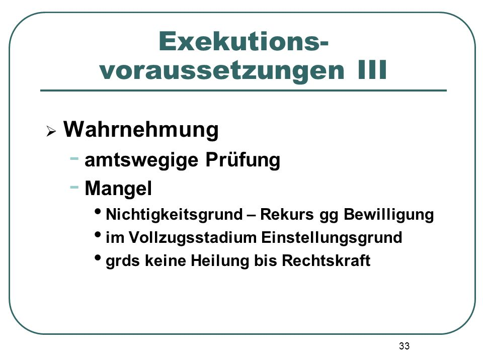33 Exekutions- voraussetzungen III  Wahrnehmung - amtswegige Prüfung - Mangel Nichtigkeitsgrund – Rekurs gg Bewilligung im Vollzugsstadium Einstellun