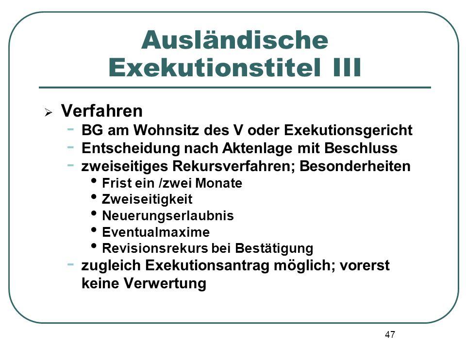 47 Ausländische Exekutionstitel III  Verfahren - BG am Wohnsitz des V oder Exekutionsgericht - Entscheidung nach Aktenlage mit Beschluss - zweiseitig