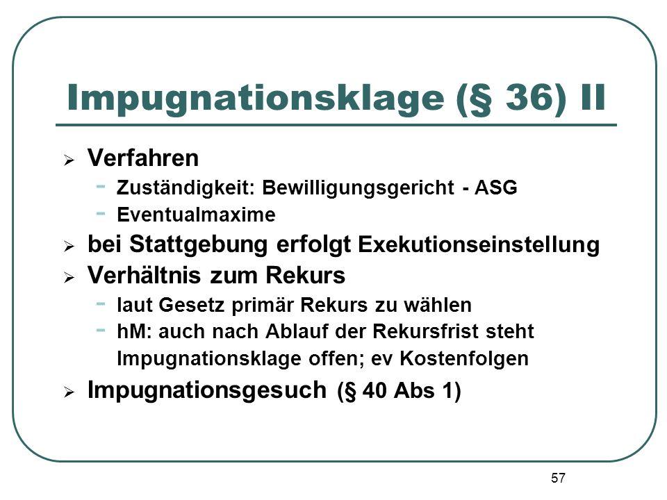 57 Impugnationsklage (§ 36) II  Verfahren - Zuständigkeit: Bewilligungsgericht - ASG - Eventualmaxime  bei Stattgebung erfolgt Exekutionseinstellung