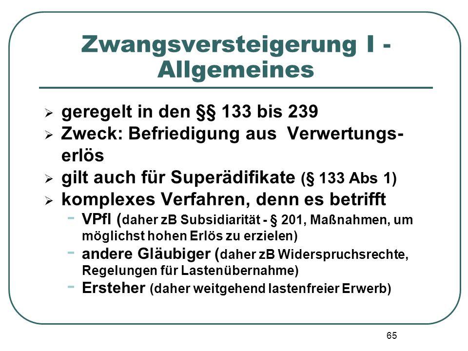 65 Zwangsversteigerung I - Allgemeines  geregelt in den §§ 133 bis 239  Zweck: Befriedigung aus Verwertungs- erlös  gilt auch für Superädifikate (§