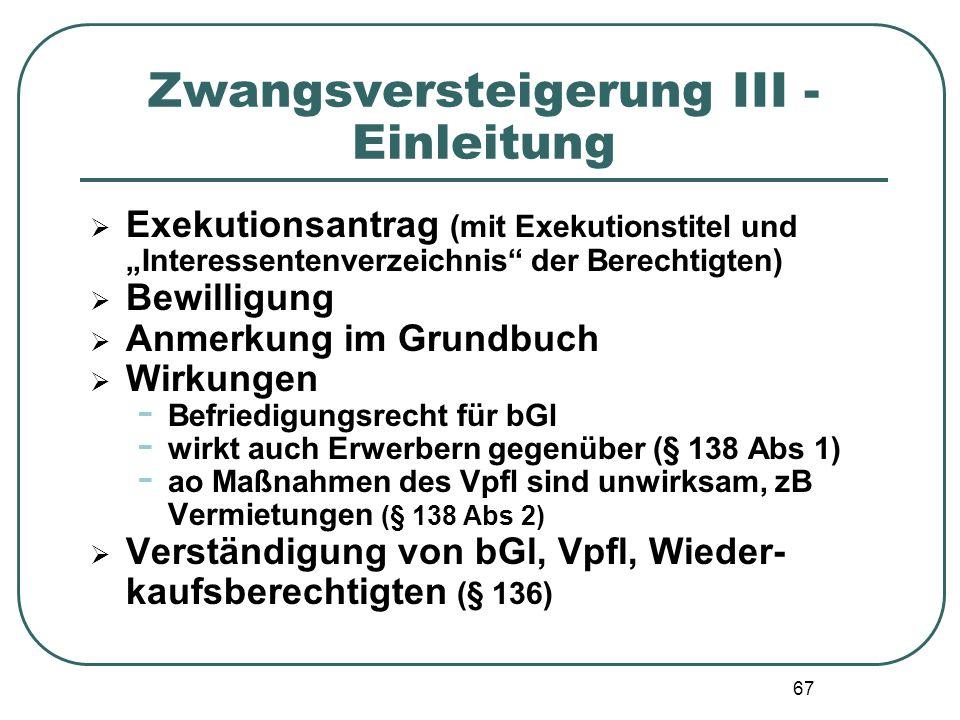 """67 Zwangsversteigerung III - Einleitung  Exekutionsantrag (mit Exekutionstitel und """"Interessentenverzeichnis"""" der Berechtigten)  Bewilligung  Anmer"""