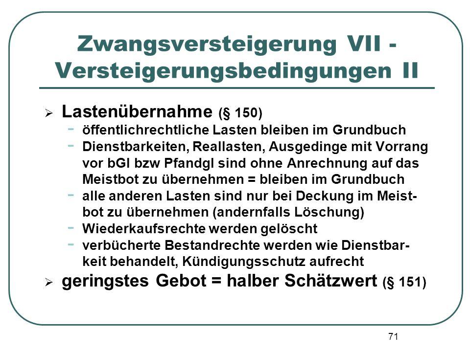 71 Zwangsversteigerung VII - Versteigerungsbedingungen II  Lastenübernahme (§ 150) - öffentlichrechtliche Lasten bleiben im Grundbuch - Dienstbarkeit