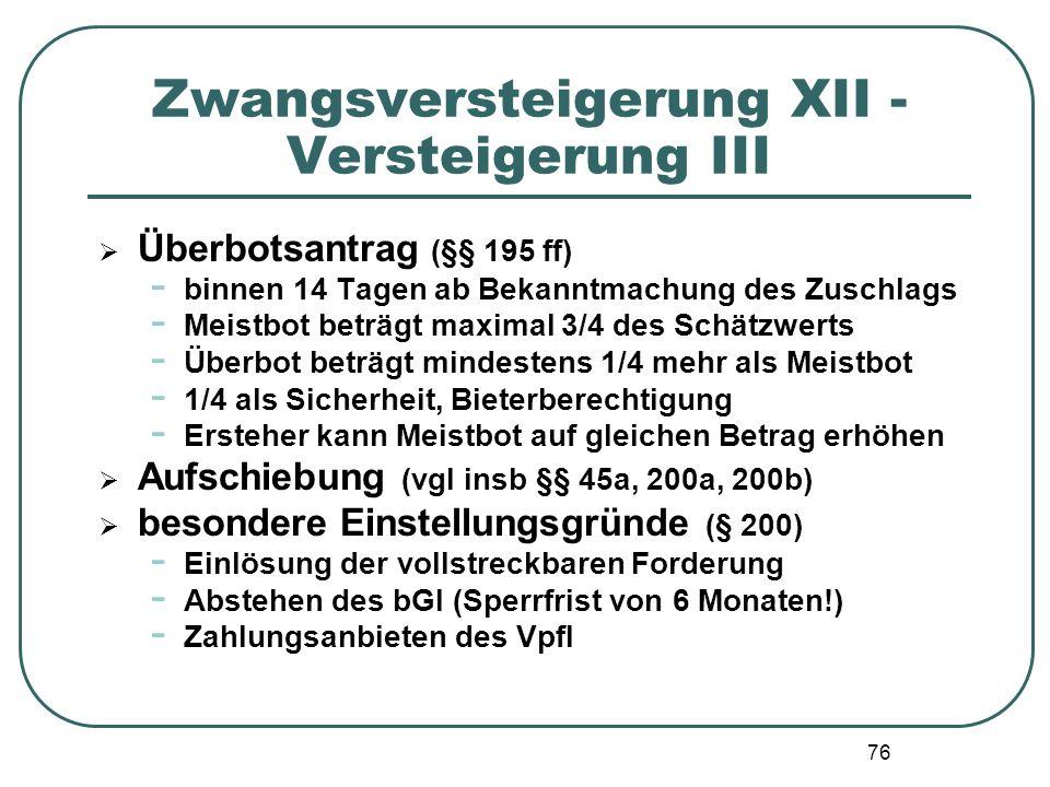 76 Zwangsversteigerung XII - Versteigerung III  Überbotsantrag (§§ 195 ff) - binnen 14 Tagen ab Bekanntmachung des Zuschlags - Meistbot beträgt maxim