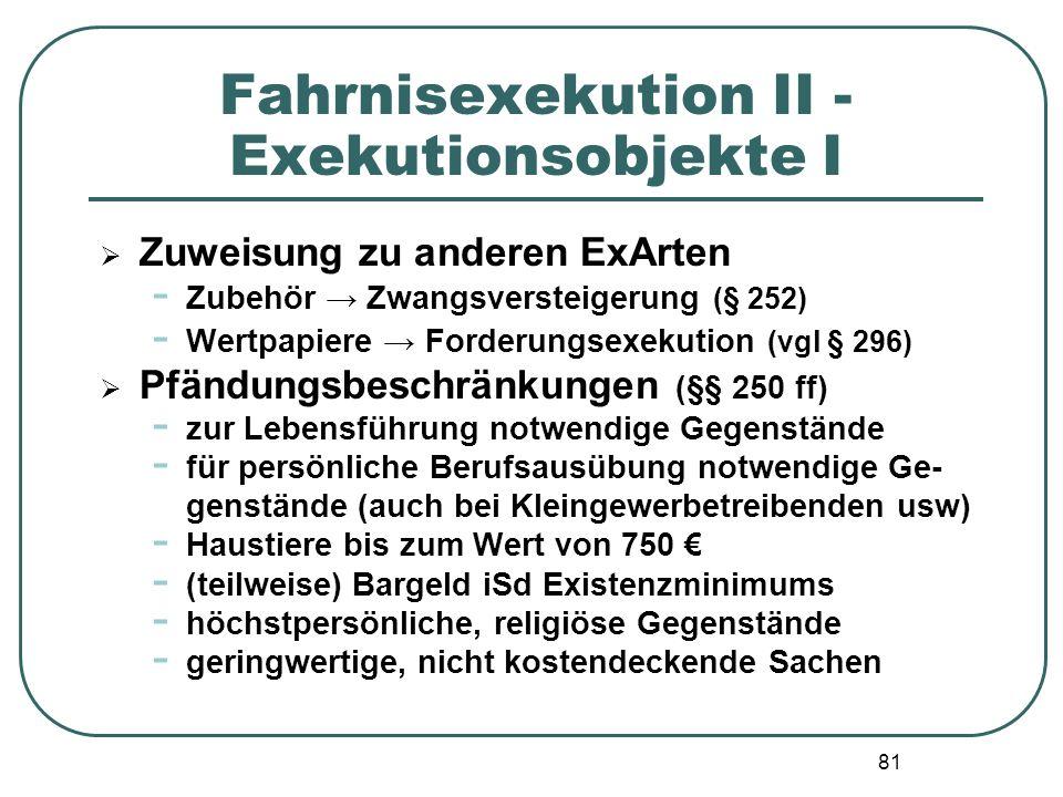 81 Fahrnisexekution II - Exekutionsobjekte I  Zuweisung zu anderen ExArten - Zubehör → Zwangsversteigerung (§ 252) - Wertpapiere → Forderungsexekutio
