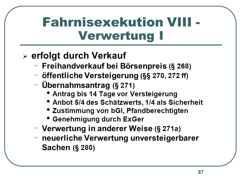 87 Fahrnisexekution VIII - Verwertung I  erfolgt durch Verkauf - Freihandverkauf bei Börsenpreis (§ 268) - öffentliche Versteigerung (§§ 270, 272 ff)