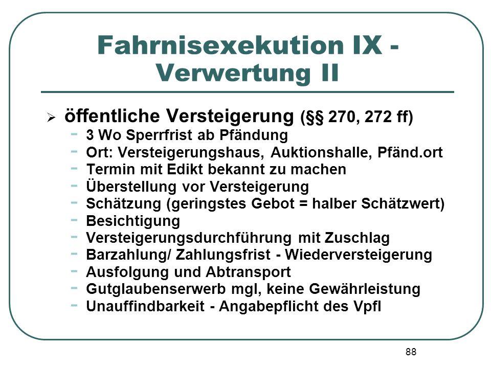 88 Fahrnisexekution IX - Verwertung II  öffentliche Versteigerung (§§ 270, 272 ff) - 3 Wo Sperrfrist ab Pfändung - Ort: Versteigerungshaus, Auktionsh