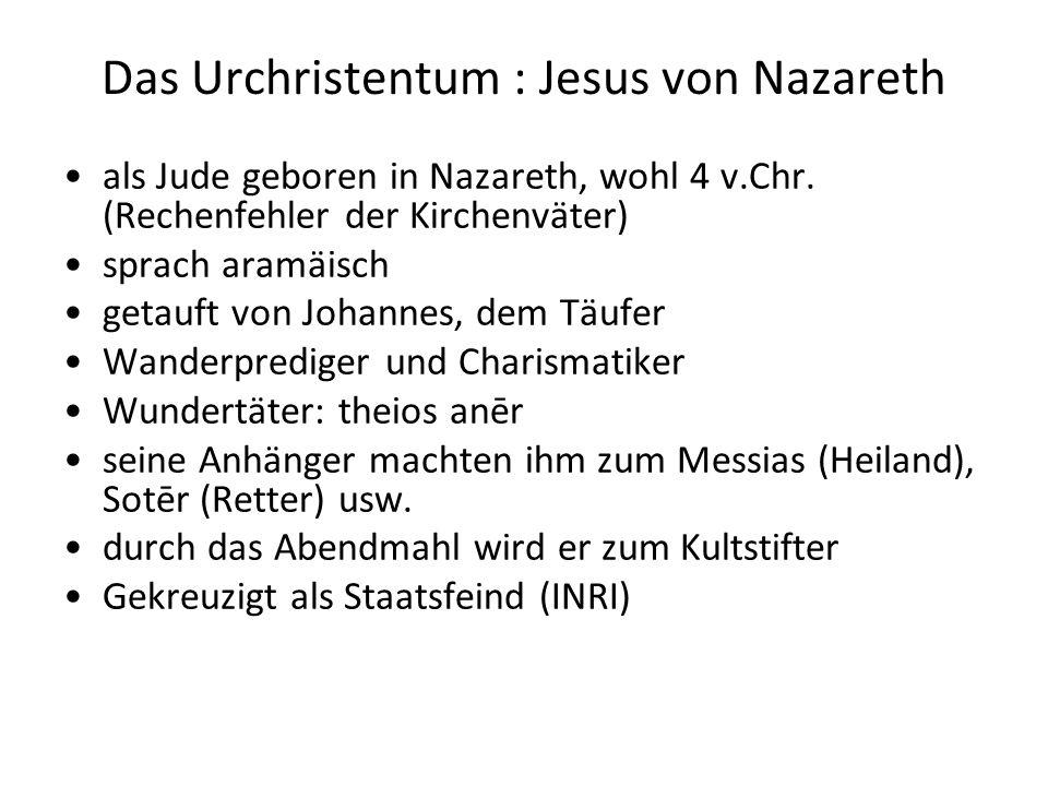 Das Urchristentum : Jesus von Nazareth als Jude geboren in Nazareth, wohl 4 v.Chr.