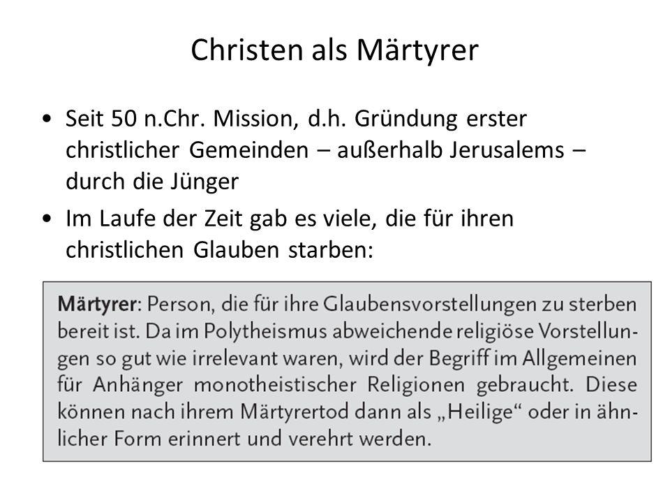 Christen als Märtyrer Seit 50 n.Chr.Mission, d.h.