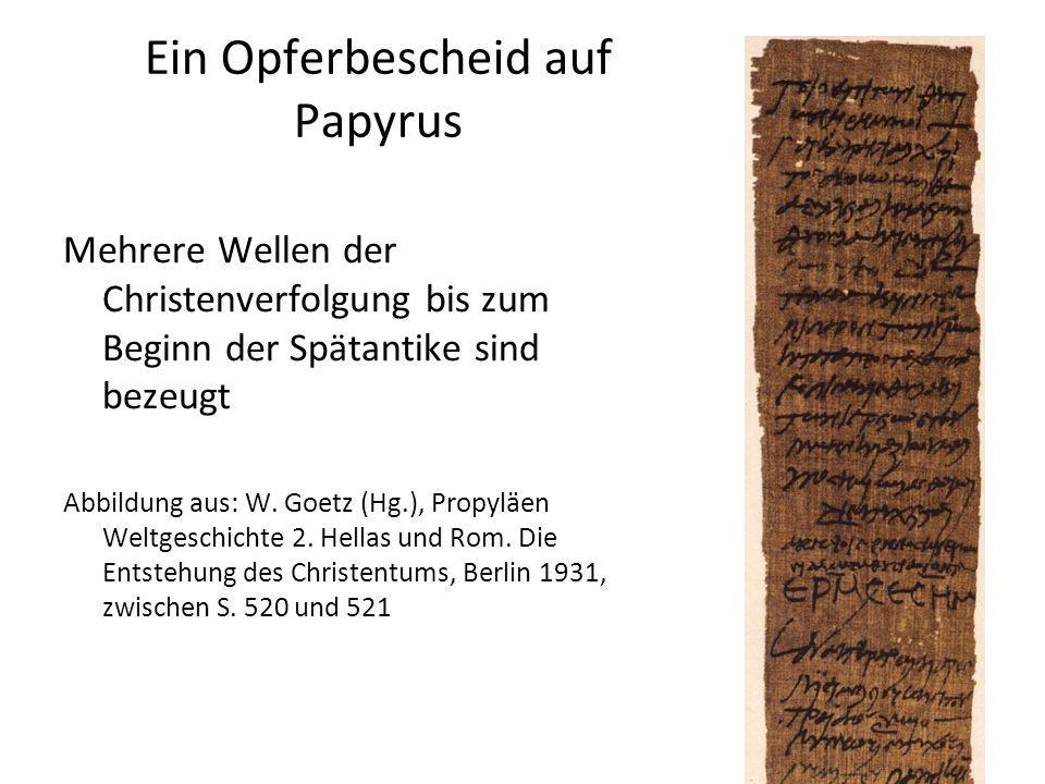 Ein Opferbescheid auf Papyrus Mehrere Wellen der Christenverfolgung bis zum Beginn der Spätantike sind bezeugt Abbildung aus: W.