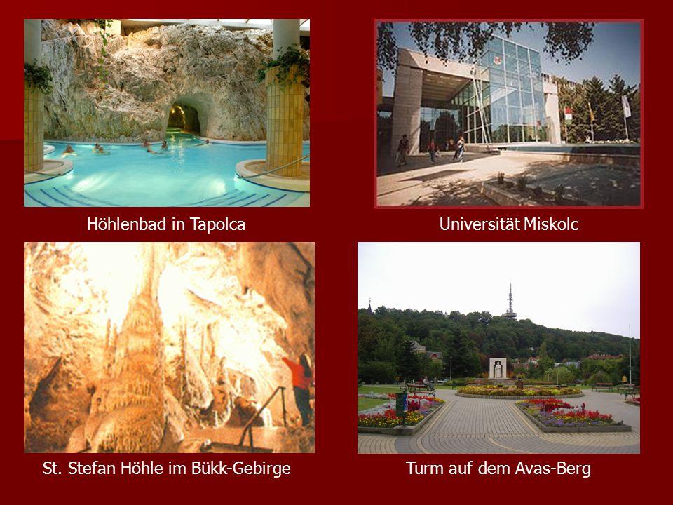Höhlenbad in TapolcaUniversität Miskolc Turm auf dem Avas-BergSt. Stefan Höhle im Bükk-Gebirge
