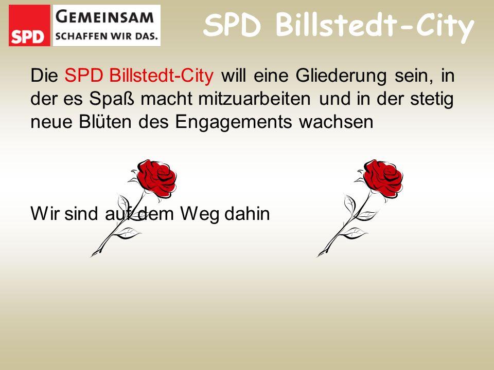 SPD Billstedt-City Die SPD Billstedt-City will eine Gliederung sein, in der es Spaß macht mitzuarbeiten und in der stetig neue Blüten des Engagements wachsen Wir sind auf dem Weg dahin