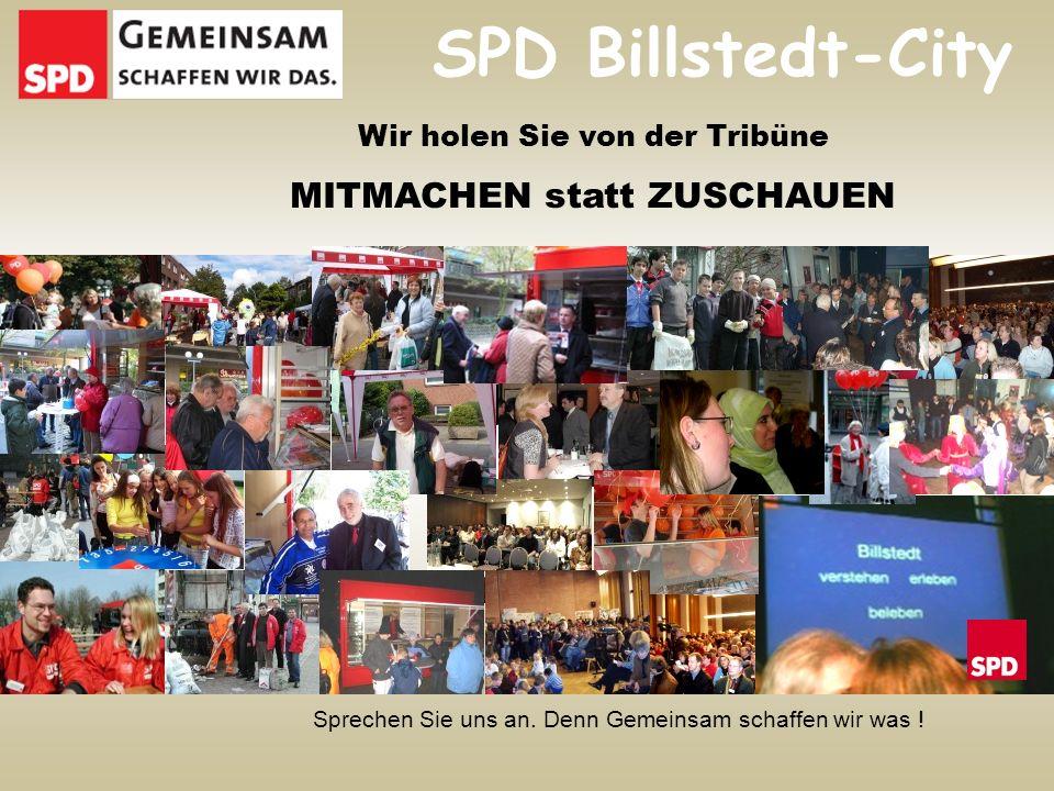 Vernetzung im Stadtteil SPD Billstedt-City Wir holen Sie von der Tribüne MITMACHEN statt ZUSCHAUEN Sprechen Sie uns an.