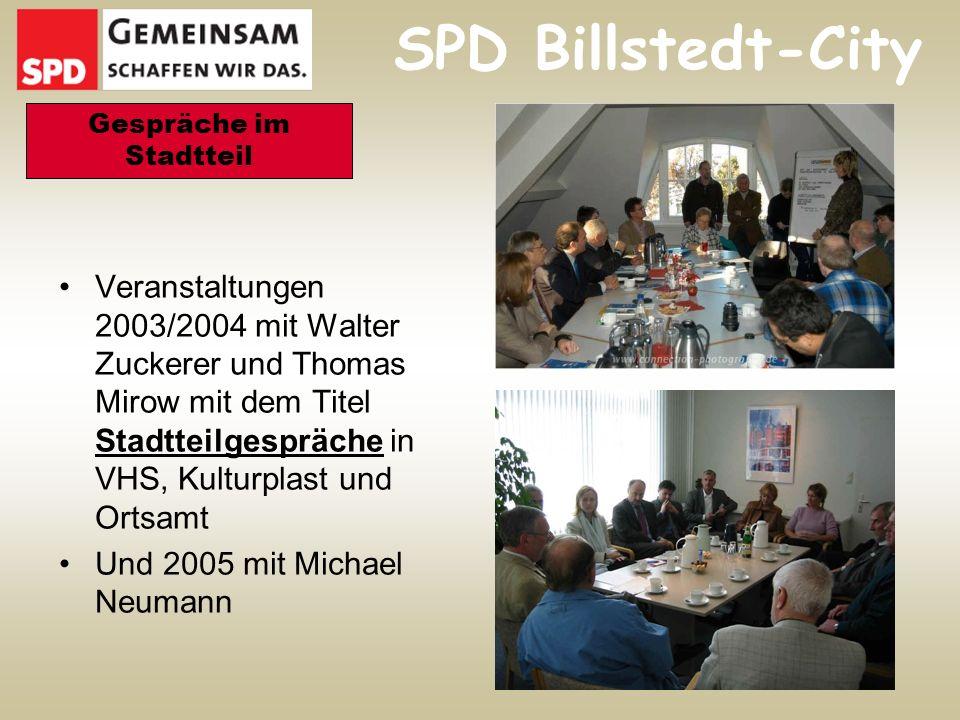 SPD Billstedt-City Veranstaltungen 2003/2004 mit Walter Zuckerer und Thomas Mirow mit dem Titel Stadtteilgespräche in VHS, Kulturplast und Ortsamt Und 2005 mit Michael Neumann Gespräche im Stadtteil