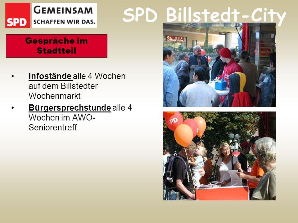 SPD Billstedt-City Gespräche im Stadtteil Infostände alle 4 Wochen auf dem Billstedter Wochenmarkt Bürgersprechstunde alle 4 Wochen im AWO- Seniorentreff