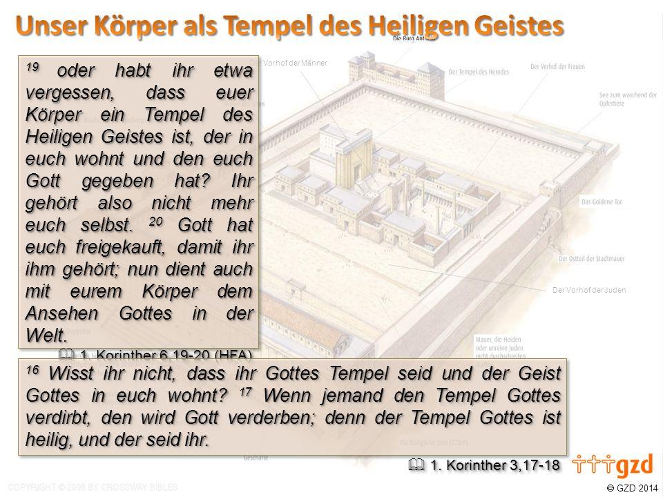  GZD 2014 Der Vorhof der Juden Der Vorhof der Männer 19 oder habt ihr etwa vergessen, dass euer Körper ein Tempel des Heiligen Geistes ist, der in euch wohnt und den euch Gott gegeben hat.