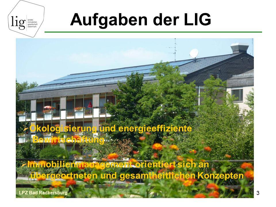 Contracting 3 LPZ Bad Radkersburg Aufgaben der LIG  Ökologisierung und energieeffiziente Bewirtschaftung  Immobilienmanagement orientiert sich an üb