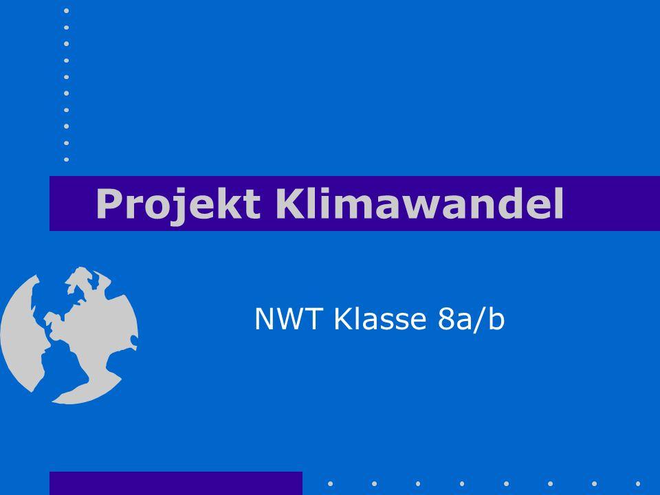 Projekt Klimawandel NWT Klasse 8a/b