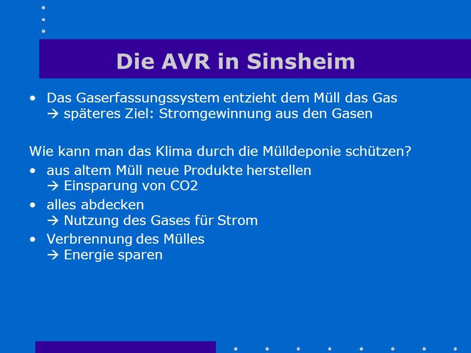 Die AVR in Sinsheim Das Gaserfassungssystem entzieht dem Müll das Gas  späteres Ziel: Stromgewinnung aus den Gasen Wie kann man das Klima durch die M