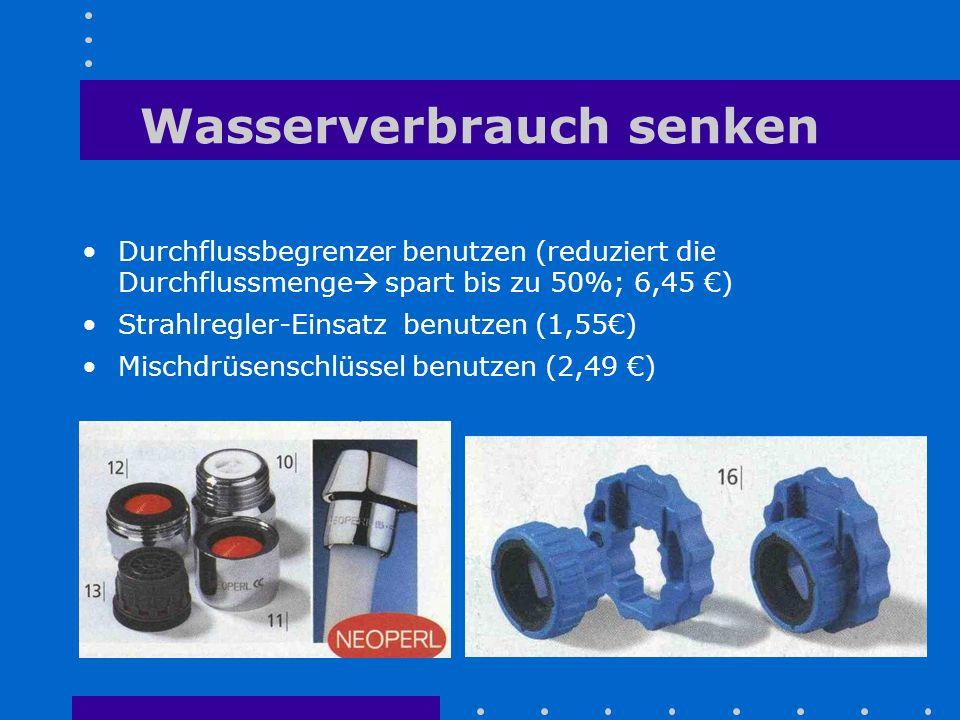 Wasserverbrauch senken Durchflussbegrenzer benutzen (reduziert die Durchflussmenge  spart bis zu 50%; 6,45 €) Strahlregler-Einsatz benutzen (1,55€) M