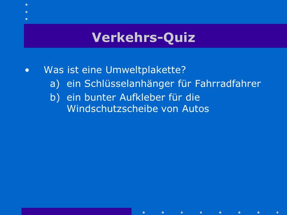 Verkehrs-Quiz Was ist eine Umweltplakette? a)ein Schlüsselanhänger für Fahrradfahrer b)ein bunter Aufkleber für die Windschutzscheibe von Autos