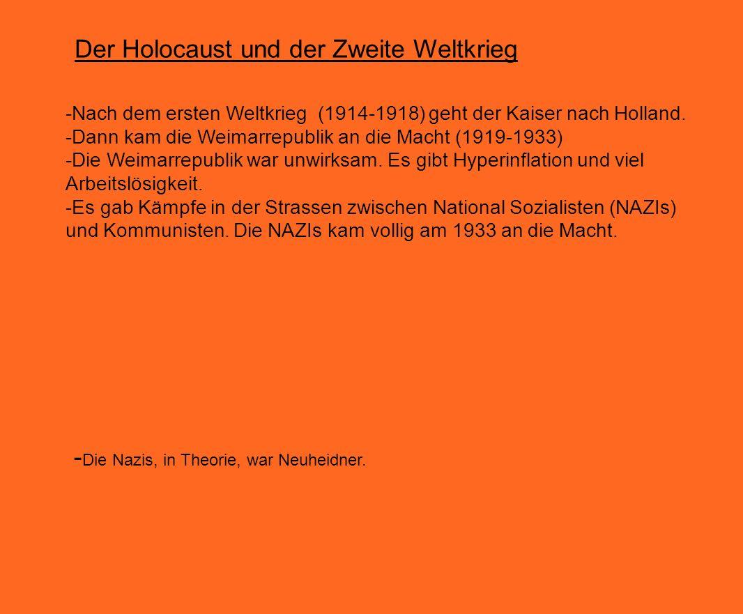 Der Holocaust und der Zweite Weltkrieg -Nach dem ersten Weltkrieg (1914-1918) geht der Kaiser nach Holland. -Dann kam die Weimarrepublik an die Macht