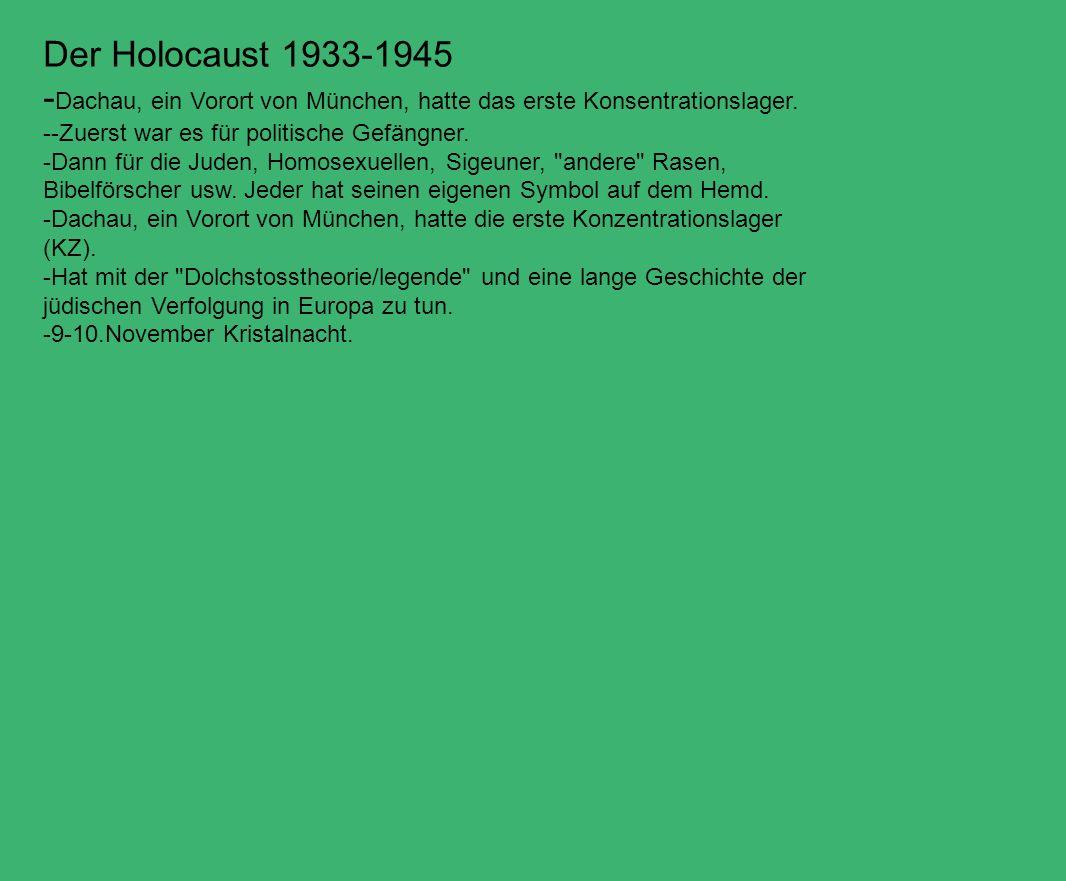 Der Holocaust 1933-1945 - Dachau, ein Vorort von München, hatte das erste Konsentrationslager. --Zuerst war es für politische Gefängner. -Dann für die