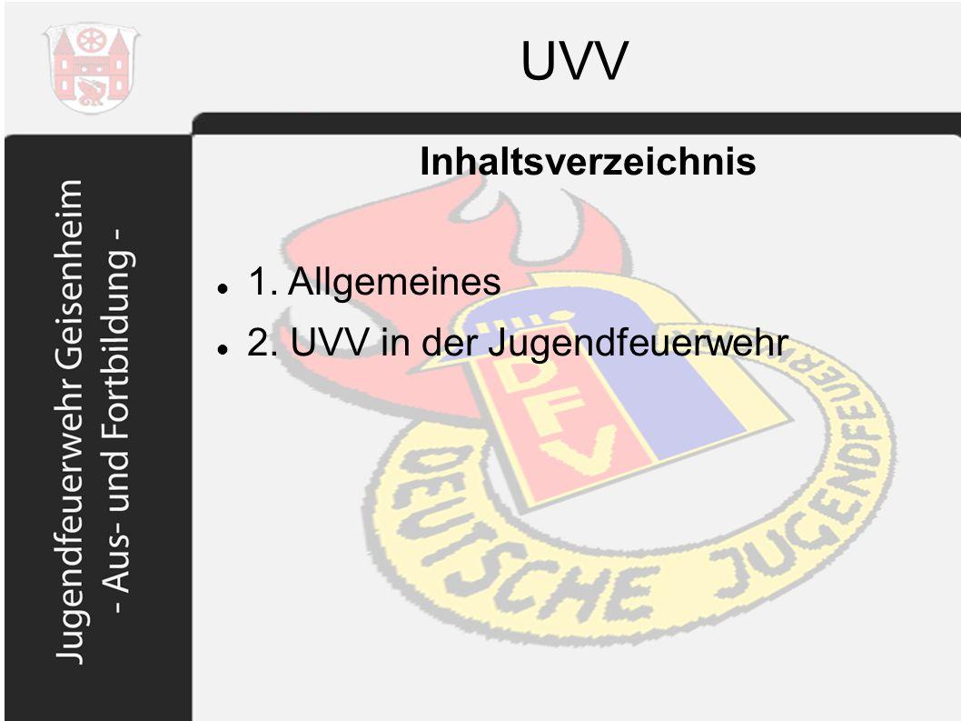UVV Inhaltsverzeichnis 1. Allgemeines 2. UVV in der Jugendfeuerwehr