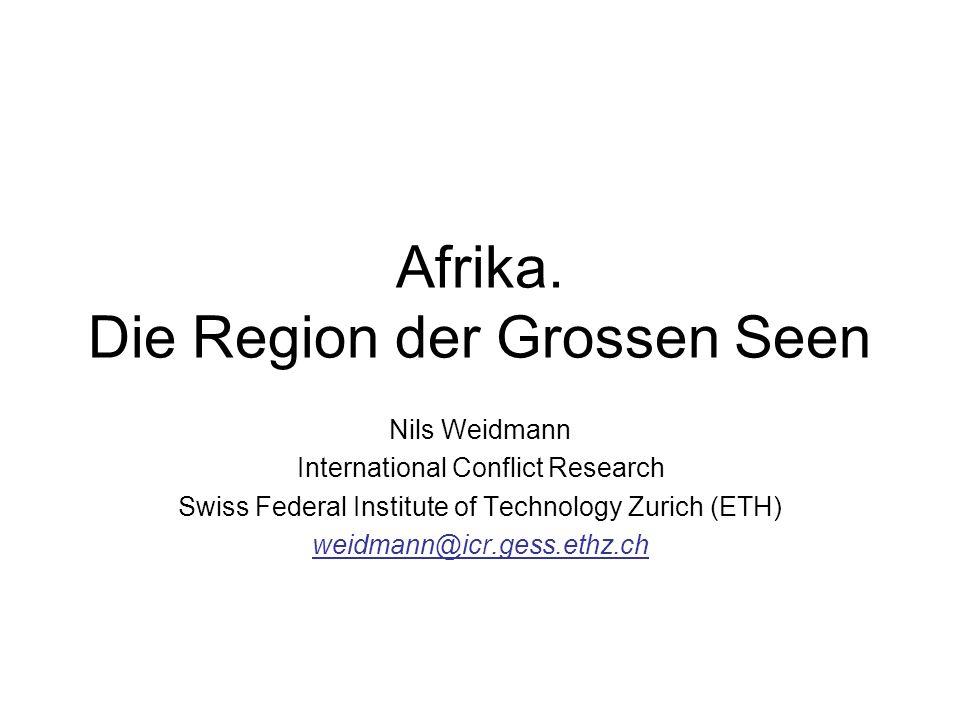 Afrika. Die Region der Grossen Seen Nils Weidmann International Conflict Research Swiss Federal Institute of Technology Zurich (ETH) weidmann@icr.gess