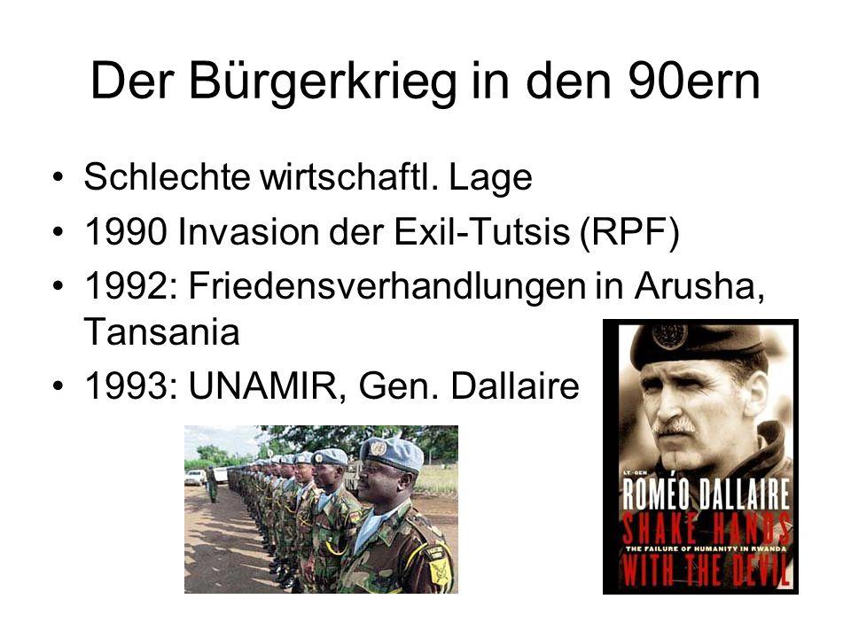 Der Bürgerkrieg in den 90ern Schlechte wirtschaftl. Lage 1990 Invasion der Exil-Tutsis (RPF) 1992: Friedensverhandlungen in Arusha, Tansania 1993: UNA