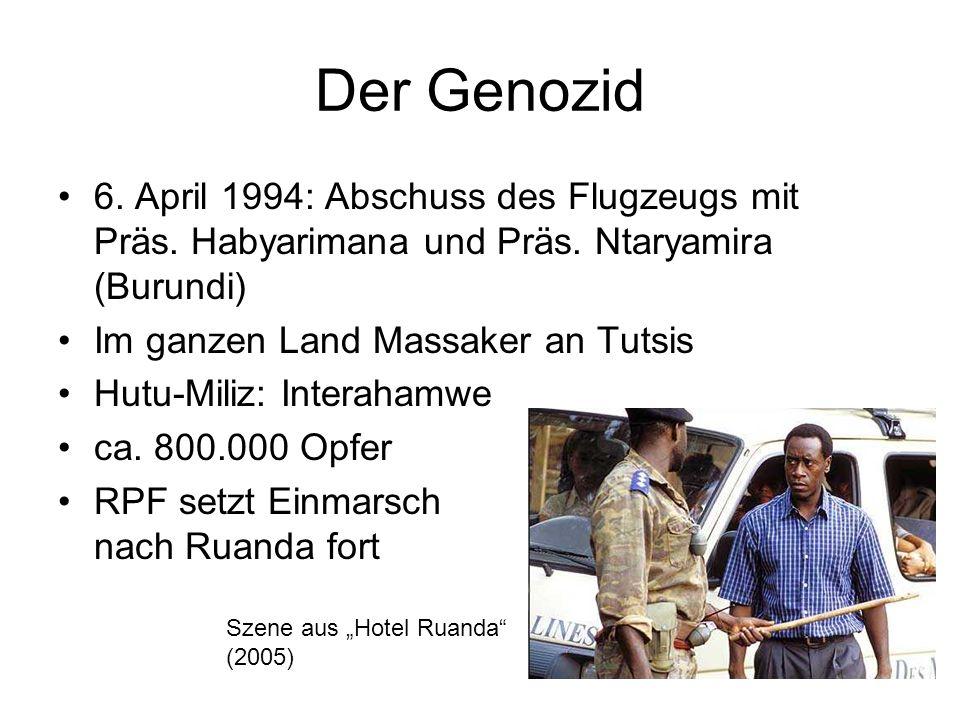 Der Genozid 6. April 1994: Abschuss des Flugzeugs mit Präs. Habyarimana und Präs. Ntaryamira (Burundi) Im ganzen Land Massaker an Tutsis Hutu-Miliz: I