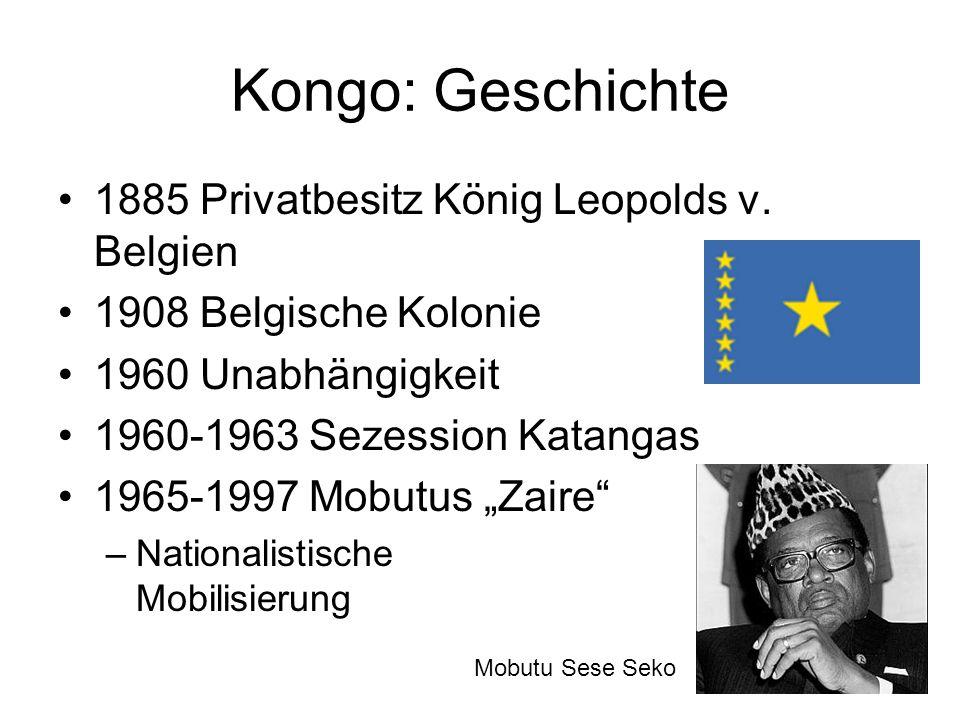 Kongo: Geschichte 1885 Privatbesitz König Leopolds v. Belgien 1908 Belgische Kolonie 1960 Unabhängigkeit 1960-1963 Sezession Katangas 1965-1997 Mobutu