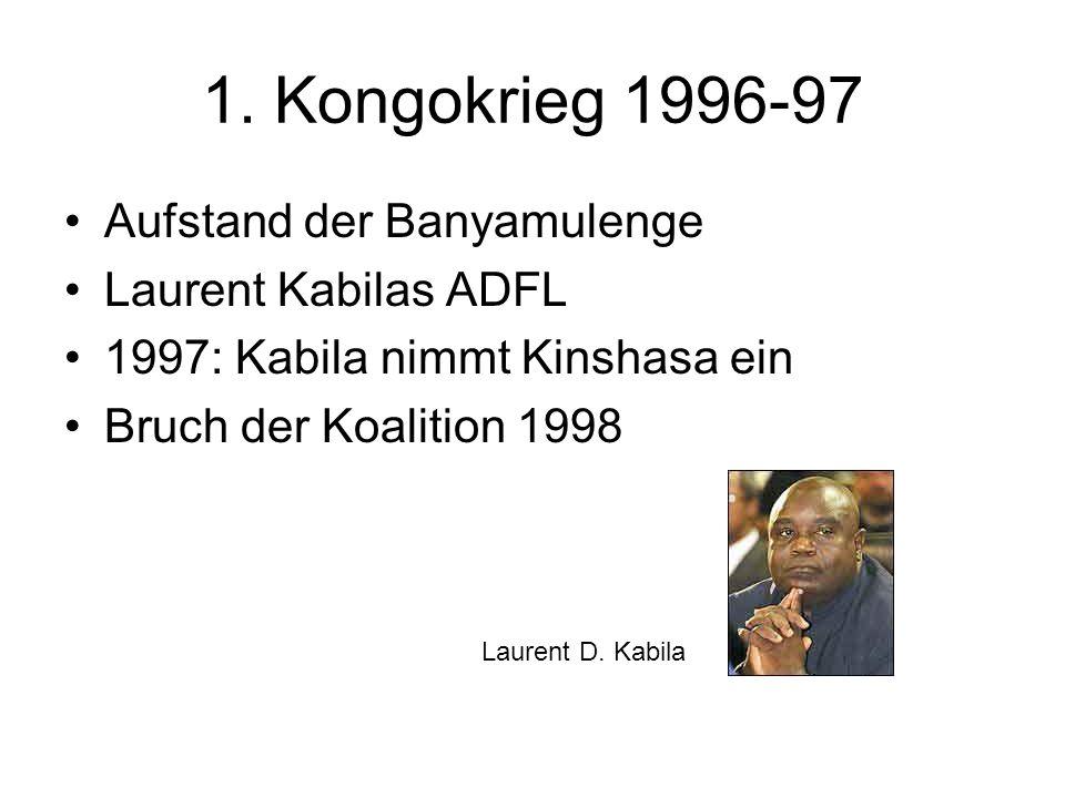 1. Kongokrieg 1996-97 Aufstand der Banyamulenge Laurent Kabilas ADFL 1997: Kabila nimmt Kinshasa ein Bruch der Koalition 1998 Laurent D. Kabila
