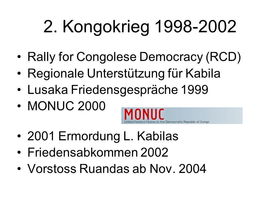 2. Kongokrieg 1998-2002 Rally for Congolese Democracy (RCD) Regionale Unterstützung für Kabila Lusaka Friedensgespräche 1999 MONUC 2000 2001 Ermordung