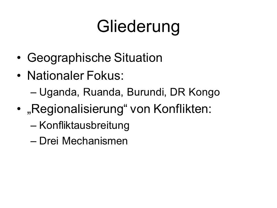 """Gliederung Geographische Situation Nationaler Fokus: –Uganda, Ruanda, Burundi, DR Kongo """"Regionalisierung"""" von Konflikten: –Konfliktausbreitung –Drei"""