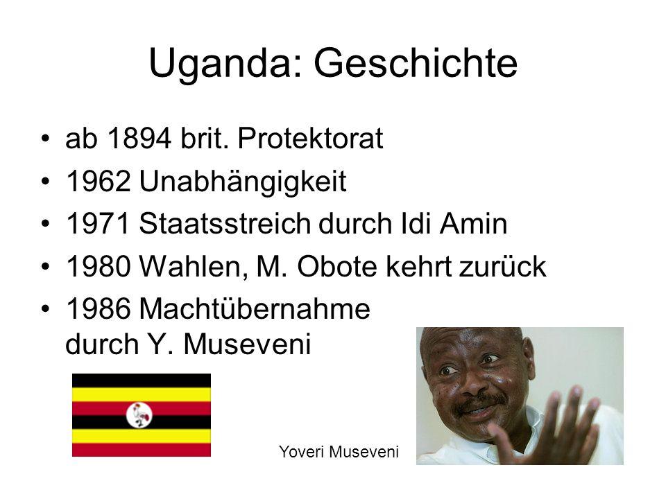 Uganda: Geschichte ab 1894 brit. Protektorat 1962 Unabhängigkeit 1971 Staatsstreich durch Idi Amin 1980 Wahlen, M. Obote kehrt zurück 1986 Machtüberna