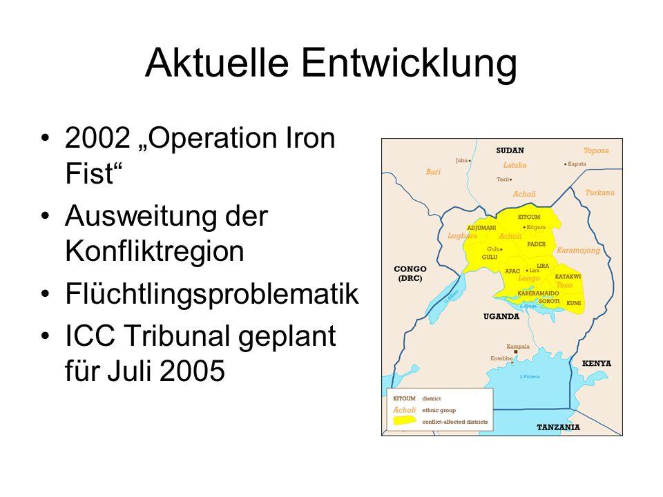 """Aktuelle Entwicklung 2002 """"Operation Iron Fist"""" Ausweitung der Konfliktregion Flüchtlingsproblematik ICC Tribunal geplant für Juli 2005"""