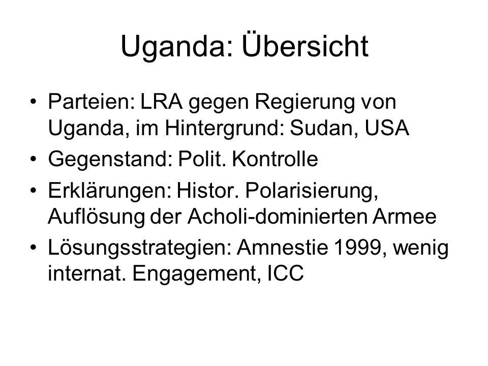 Uganda: Übersicht Parteien: LRA gegen Regierung von Uganda, im Hintergrund: Sudan, USA Gegenstand: Polit. Kontrolle Erklärungen: Histor. Polarisierung