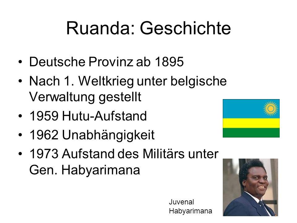 Ruanda: Geschichte Deutsche Provinz ab 1895 Nach 1. Weltkrieg unter belgische Verwaltung gestellt 1959 Hutu-Aufstand 1962 Unabhängigkeit 1973 Aufstand