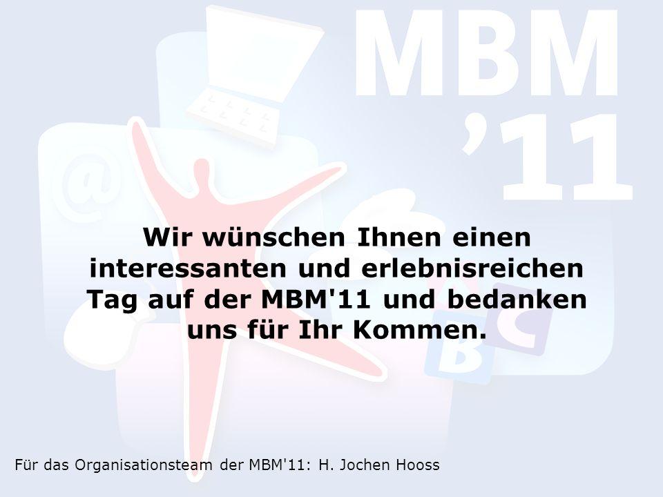 Wir wünschen Ihnen einen interessanten und erlebnisreichen Tag auf der MBM 11 und bedanken uns für Ihr Kommen.