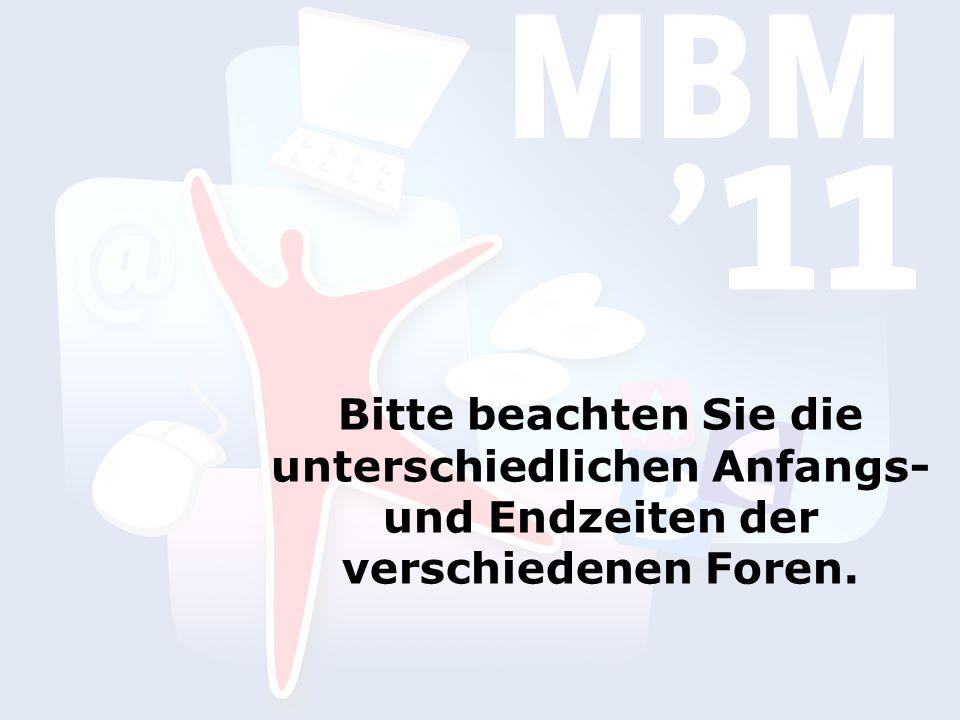Weitere Informationen zur MBM 11: In Ihren Tagungsunterlagen finden Sie: eine Teilnahmebescheinigung einen Evaluationsbogen ein Los für die Tombola