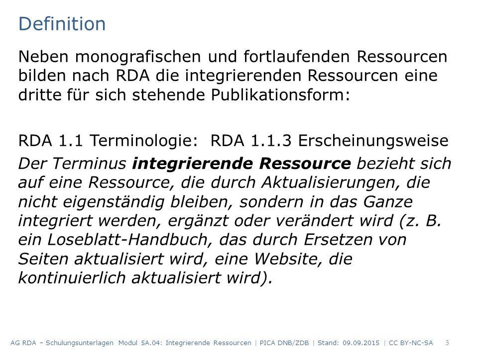 Definition Neben monografischen und fortlaufenden Ressourcen bilden nach RDA die integrierenden Ressourcen eine dritte für sich stehende Publikationsf