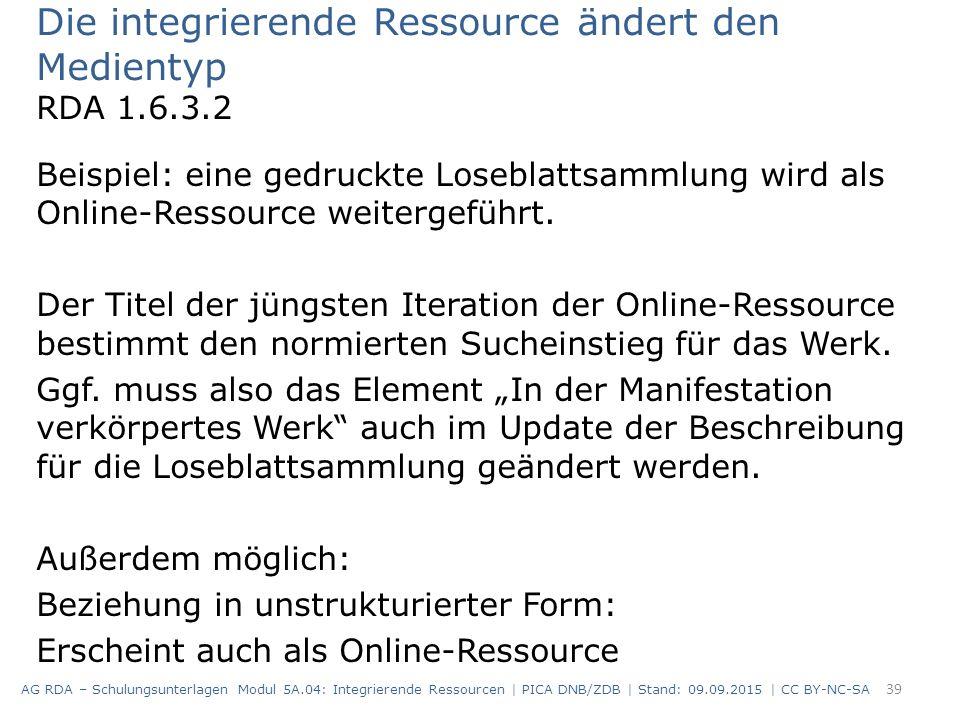Die integrierende Ressource ändert den Medientyp RDA 1.6.3.2 Beispiel: eine gedruckte Loseblattsammlung wird als Online-Ressource weitergeführt. Der T